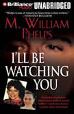I'll Be Watching You, M. William Phelps