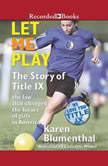Let Me Play The Story of Title IX: The Law That Changed the Future of Girls in America, Karen Blumenthal