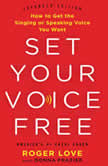 Set Your Voice Free How to Get the Singing or Speaking Voice You Want, Roger Love