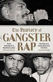 The History of Gangster Rap From Schoolly D to Kendrick Lamar, the Rise of a Great American Art Form, Soren Baker