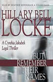 But Remember Their Names A Cynthia Jakubek Legal Thriller, Hillary Bell Locke