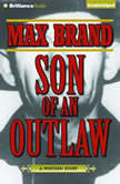Son of an Outlaw, Max Brand