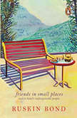 Friends In Small Places, Ruskin Bond