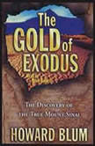 The Gold of Exodus The Discovery of the Real Mount Sinai, Howard Blum