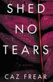 Shed No Tears A Novel, Caz Frear