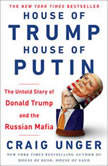 House of Trump, House of Putin The Untold Story of Donald Trump and the Russian Mafia, Craig Unger