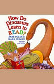 How Do Dinosaurs Learn to Read?, Jane Yolen