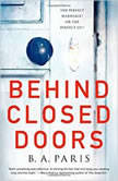 Behind Closed Doors The most shocking new psychological suspenseful thriller you'll read this year, B. A. Paris