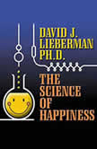 The Science of Happiness How to Stop the Struggle and Start Your Life, David J. Lieberman