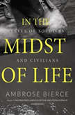 In the Midst of Life Tales of Soldiers and Civilians, Ambrose Bierce