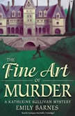The Fine Art of Murder A Katherine Sullivan Mystery, Emily Barnes