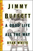 Jimmy Buffett A Good Life All the Way, Ryan White