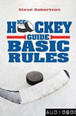 Ice Hockey Guide: Basic Rules, Steve Robertson