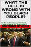 What the Hell Is Wrong with You Black People?: Do Black America Understand they are Facing Self-Destruction?, Raymond Sturgis