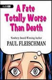 A Fate Totally Worse Than Death, Paul Fleischman