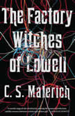 The Factory Witches of Lowell, C.S. Malerich