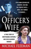 The Officer's Wife A True Story of Unspeakable Betrayal and Cold-Blooded Murder, Michael Fleeman