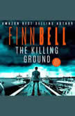 The Killing Ground A gripping psychological thriller, an unputdownable serial killer crime mystery with a shocking twist., Finn Bell