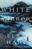 The White Mirror A Mystery, Elsa Hart