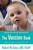 The Vaccine Book Making the Right Decision for Your Child, Robert W. Sears