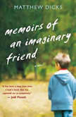 Memoirs of an Imaginary Friend, Matthew Dicks