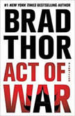 Act of War A Thriller, Brad Thor