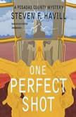 One Perfect Shot A Posadas County Mystery, Steven F. Havill