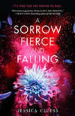 A Sorrow Fierce and Falling (Kingdom on Fire, Book Three), Jessica Cluess