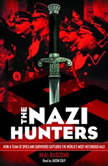 The Nazi Hunters: How a Team of Spies and Survivors Captured the World's Most Notorious Nazi, Neal Bascomb
