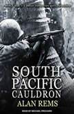 South Pacific Cauldron World War II's Great Forgotten Battlegrounds, Alan Rems