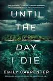 Until the Day I Die A Novel, Emily Carpenter