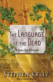 The Language of the Dead A World War II Mystery, Stephen Kelly