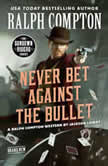 Ralph Compton Never Bet Against the Bullet, Ralph Compton