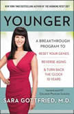 Younger A Breakthrough Program to Reset Your Genes, Reverse Aging, and Turn Back the Clock 10 Years, Dr. Sara Gottfried