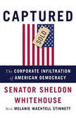 Captured The Corporate Infiltration of American Democracy, Sheldon Whitehouse