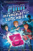 Finn and the Intergalactic Lunchbox, Michael Buckley