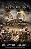 A.D. The Bible Continues The Revolution That Changed the World, David Jeremiah