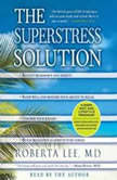 The SuperStress Solution 4-week Diet and Lifestyle Program, Roberta Lee, M.D.