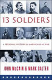 Thirteen Soldiers A Personal History of Americans at War, John McCain