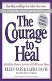 The Courage to Heal A Guide for Women Survivors of Child Sexual Abuse, Ellen Bass