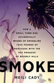 Smoke How a Small-Town Girl Accidentally Wound Up Smuggling 7,000 Pounds of Marijuana with the Pot Princess of Beverly Hills, Meili Cady