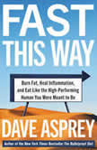 Fast This Way Burn Fat, Heal Inflammation, and Eat Like the High-Performing Human You Were Meant to Be, Dave Asprey