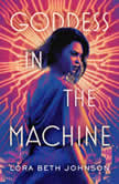Goddess in the Machine, Lora Beth Johnson