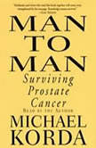 Man to Man: Surviving Prostate Cancer, Michael Korda