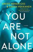 You Are Not Alone A Novel, Greer Hendricks