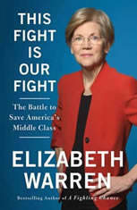 This Fight Is Our Fight The Battle to Save America's Middle Class, Elizabeth Warren