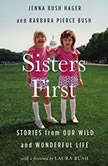 Sisters First Stories from Our Wild and Wonderful Life, Jenna Bush Hager