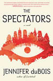 The Spectators A Novel, Jennifer duBois