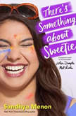 There's Something About Sweetie, Sandhya Menon