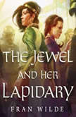 The Jewel and Her Lapidary, Fran Wilde